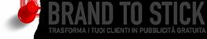 Brand to Stick - Trasforma i tuoi clienti in Pubblicità gratuita